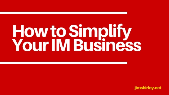 How to Simplify Your IM Business